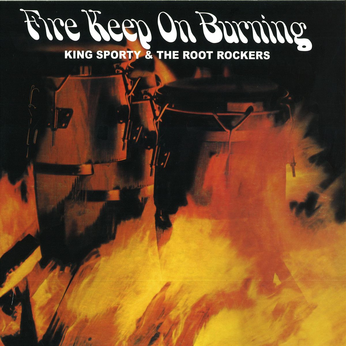 King Sporty Root Rockers Get On Down Fire Keep On Burning